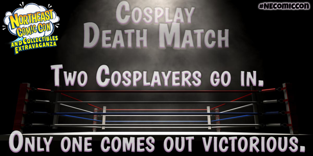 NorthEast Comic Con Cosplay Deathmatch - March 2018
