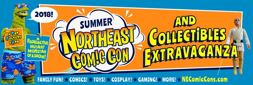 Summer 2018 Northeast Comic Con Collectibles Extravaganza July 6-8