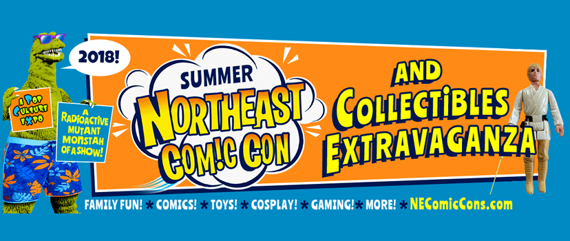 Summer 2018 Northeast Comic Con Collectibles Extravaganza July 6-8