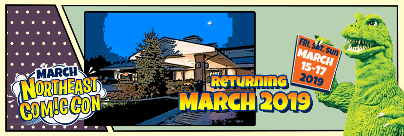 NEComicCons & Collectibles Extravaganza March 15-17, 2019 Boxboro